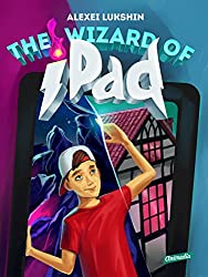 The Wizard of iPad: A Modern Day Fairy Tale for Children and Teenagers (English Edition)