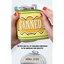 Canned: The Rise and Fall of Consumer Confidence in the American Food Industry (California Studies in Food and Culture, Band 68)