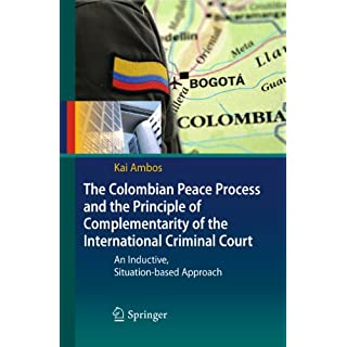 The Colombian Peace Process and the Principle of Complementarity of the International Criminal Court: An Inductive, Situation-based Approach