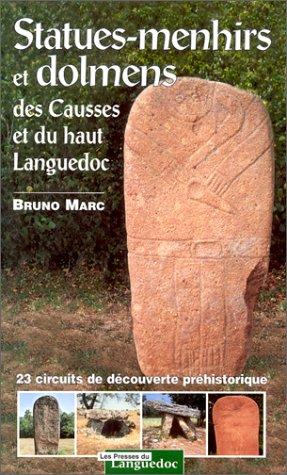 Statues-menhirs et dolmens des Causses et du Haut-Languedoc. 23 circuits de découvertes préhistoriques par Bruno Marc