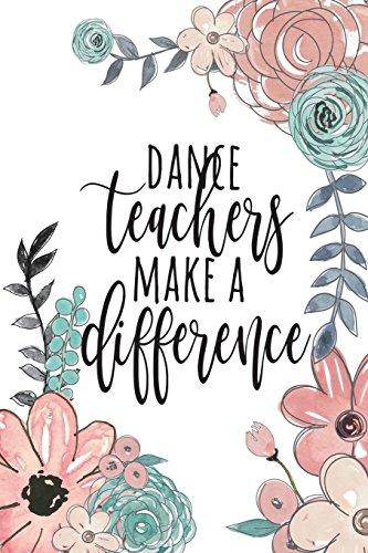 Dance Teachers Make A Difference: Dance Teacher Gifts, Ballet Teacher Gifts, Gift For Dance Instructor, Dance Teacher Notebook, Recital Gifts, Performance Gifts, 6x9 College Ruled por Happy Eden Co