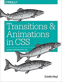 Transitions and Animations in CSS: Adding Motion with CSS (English Edition) de [Weyl, Estelle]
