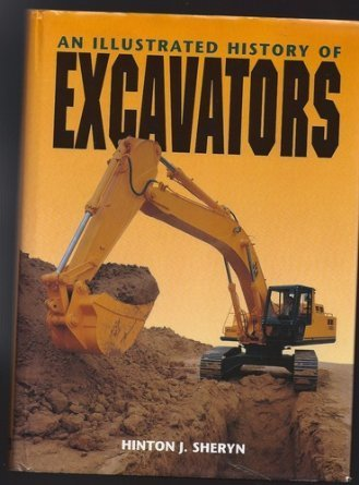 An Illustrated History of Excavators by Hinton J. Sheryn (1995-07-27)