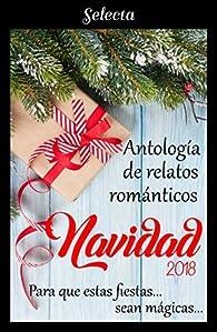 Antología de relatos románticos. Navidad 2018: Para que estas fiestas sean mágicas... par Alina Covalschi