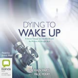 Dying to Wake Up: A Doctor's Voyage into the Afterlife