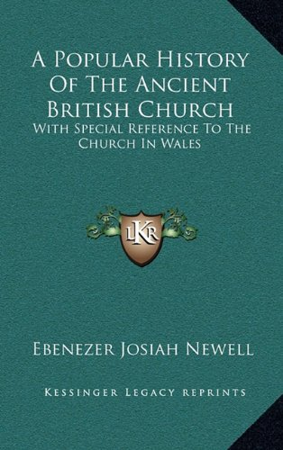 A Popular History of the Ancient British Church: With Special Reference to the Church in Wales