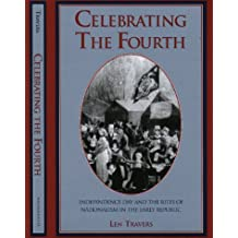 Celebrating the Fourth: Independence Day and the Rites of Nationalism in the Early Republic.