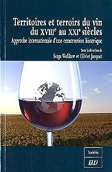 Territoires et terroirs du vin du XVIIIe au XXIe siècles : Approche internationale d'une contruction historique