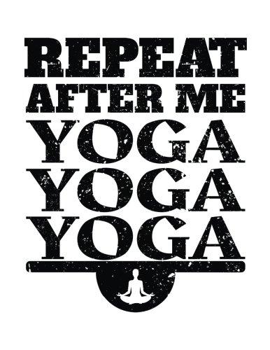 Repeat After Me Yoga Yoga Yoga: Yoga Notebook Journal por Dartan Creations