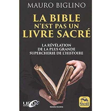 La bible n'est pas un livre sacré: La révélation de la plus grande supercherie de l'histoire