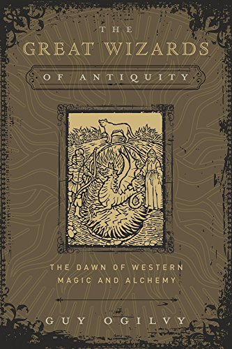 The Great Wizards of Antiquity: The Dawn of Western Magic and Alchemy (The Great Wizards of History Book 1) (English Edition)