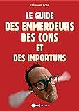 Le guide des emmerdeurs, des cons et des importuns (HORS COLL. TUT-) (French Edition)