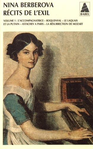 Récits de l'exil : Volume 1, L'Accompagnatrice ; Roquenval ; Le Laquais et la putain ; Astachev à Paris ; La Résurrection de Mozart