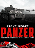 Panzer: Tiger and Panther Tanks on the Eastern Front in World War II (World War 2 Book 1)