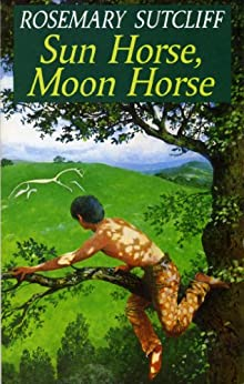 Sun Horse, Moon Horse (Red Fox Older Fiction) by [Sutcliff, Rosemary]