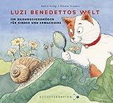 Luzi Benedettos Welt: Ein Bildungsvergnügen für Kinder und Erwachsene