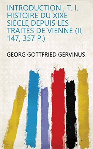 Introduction ; T. I. Histoire Du Xixe Siècle Depuis Les Traités De Vienne (Ii, 147, 357 P.) (French Edition)
