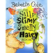 Silly Slimy Smelly Hairy Book, The by Babette Cole (2001-08-01)