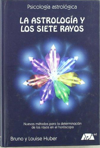 La astrología y los siete rayos : nuevos métodos para la determinación de los rayos en el horóscopo por Bruno Huber, Louise Huber