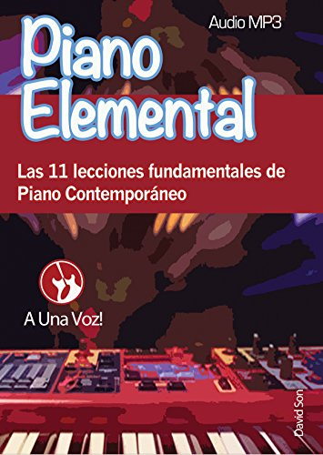 Piano Elemental: Las 11 lecciones fundamentales de Piano Contemporáneo por David Son
