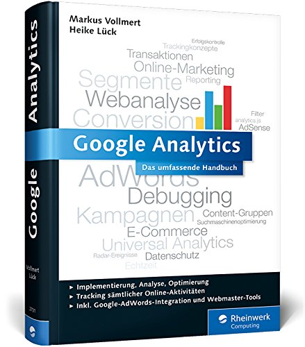 Google Analytics: Das umfassende Handbuch. Inkl. Google AdWords-Integration und Google Webmaster Tools (Galileo Computing) -