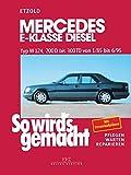 Mercedes E-Klasse Diesel W124 von 1/85 bis 6/95: So wirds gemacht - Band 55