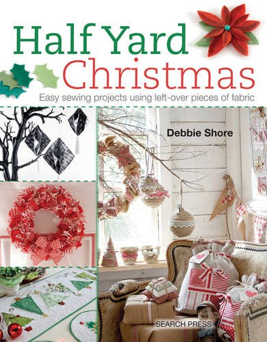 Half Yard (TM) Christmas: Easy Sewing Projects Using Leftover Pieces of Fabric