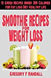 Smoothie Recipes: Drinks Under 300 Calories (19 Green Recipes for Fat Loss Diet Healthy Life) (Non-Alcoholic Drinks & Beverages Quick & Easy Special Diet Juices & Smoothies)