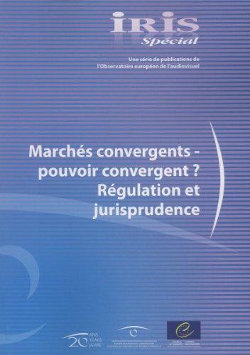 IRIS Spécial :  Marchés convergents - pouvoir convergent ? Régulation et jurisprudence