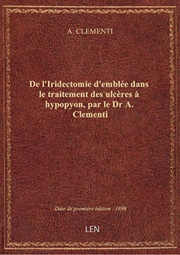 De l'Iridectomie d'emblée dans le traitement des ulcères à hypopyon, par le Dr A. Clementi par A. CLEMENTI