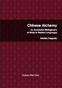 Chinese Alchemy: An Annotated Bibliography of Works in Western Languages (English Edition) di [Fabrizio Pregadio]