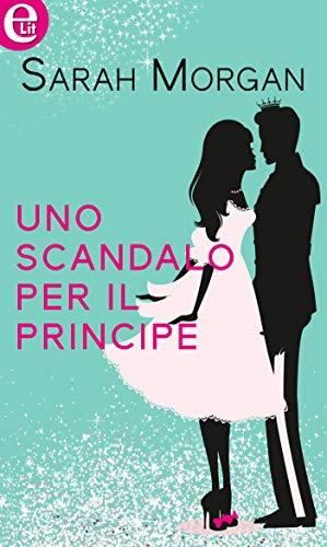 Uno scandalo per il principe (eLit) (Sparkling love Vol. 2) di [Morgan, Sarah]