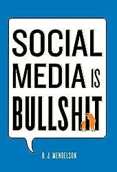 Social Media Is Bullshit by B. J. Mendelson (2012-09-04)