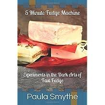 5 Minute Fudge Machine: Experiments in the Dark Arts of Fast Fudge