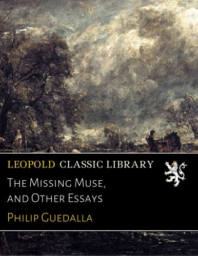The Missing Muse, and Other Essays por Philip Guedalla