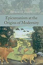 Epicureanism at the Origins of Modernity by Catherine Wilson (2008-08-15)