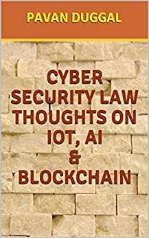 CYBER SECURITY LAW THOUGHTS ON IoT, AI & BLOCKCHAIN by [DUGGAL, PAVAN]