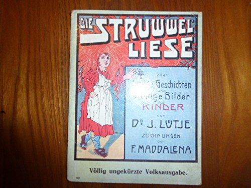 Die Struwwelliese oder lustige Geschichten und drollige Bilder für Kinder von Dr. J. Lütje. Zeichnungen von F. Maddalena. Völlig ungekürzte Volksausgabe. (Verlagsnummer 151)