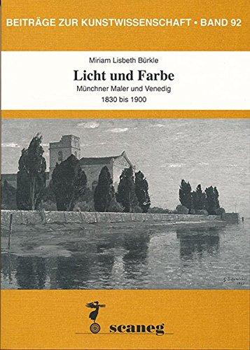Licht und Farbe: Münchner Maler und Venedig, 1830 bis um 1900 (Beiträge zur Kunstwissenschaft (BZK))