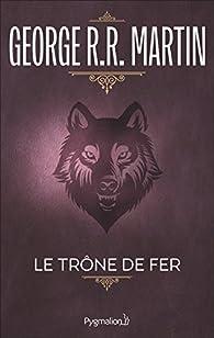 Le Trône de Fer (Tome 1) - La glace et le feu par  George R.R. Martin