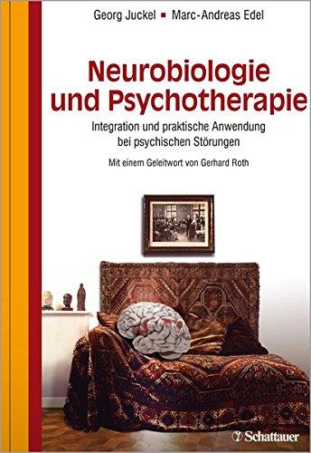 Neurobiologie und Psychotherapie: Integration und praktische Anwendung bei psychischen Störungen - Mit einem Geleitwort von Gerhard Roth (Grundlage Der Neurobiologie)