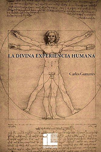 La Divina Experiencia Humana: Pasos En El Camino De La Espiritualidad - Volume I por Carlos Gutterres