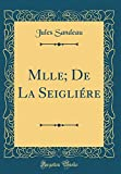 Mlle; de la Seigliére (Classic Reprint)