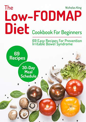 The Low-FODMAP Diet: Cookbook For Beginners, 69 Easy Recipes For Prevention Irritable Bowel Syndrome and a 30-Day Meal Schedule (English Edition)