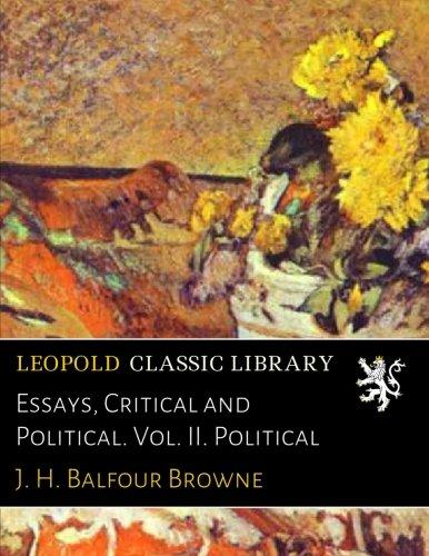 Essays, Critical and Political. Vol. II. Political por J. H. Balfour Browne