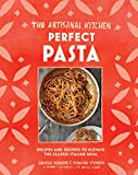 The Artisanal Kitchen: Perfect Pasta: Recipes and Secrets to Elevate the Classic Italian Meal
