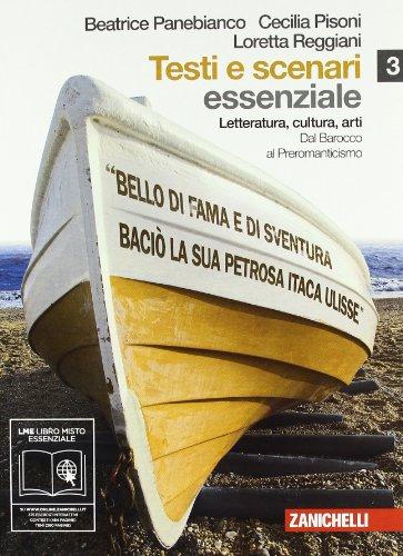 Testi e scenari. Letteratura, cultura, arti. Essenziale. Vol. 3-4: Dal Barocco al Preromanticismo-Il Romanticismo. Per le Scuole superiori. Con espansione online