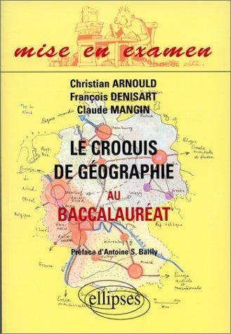 Le croquis de géographie au Baccalauréat par François Denisart, Mangin Claude