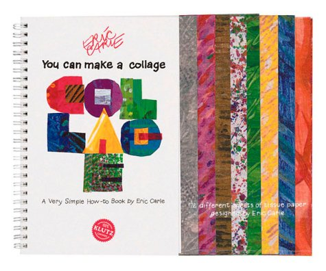 You Can Make a Collage: A Very Simple How-To Book (Klutz) (Carle Handwerk Eric)