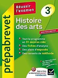 Histoire des arts 3e - Prépabrevet Réussir l'examen: méthodes de l'épreuve et ressources sur 31 œuvres